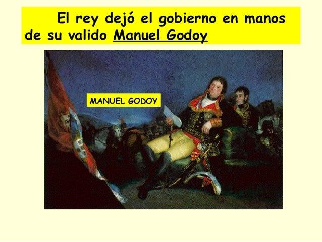 El rey dejó el gobierno en manos de su valido Manuel Godoy MANUEL GODOY