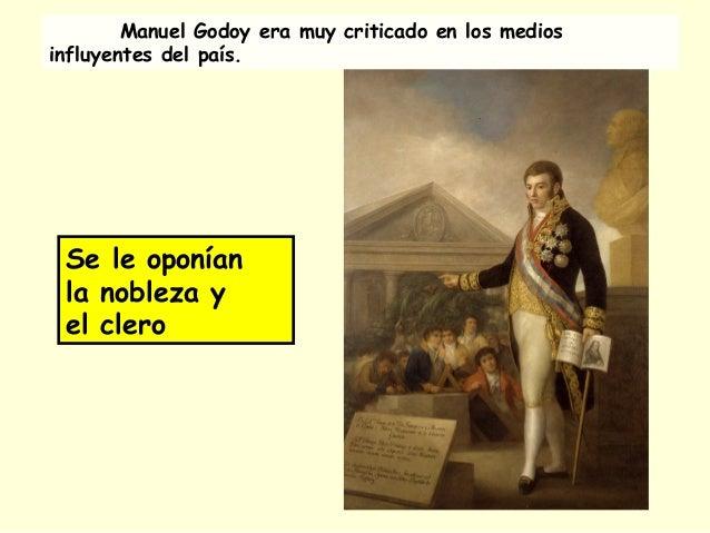 Se le oponían la nobleza y el clero Manuel Godoy era muy criticado en los medios influyentes del país.
