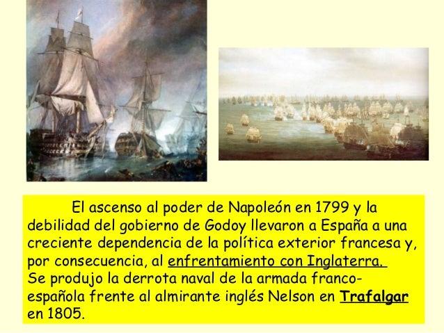 El ascenso al poder de Napoleón en 1799 y la debilidad del gobierno de Godoy llevaron a España a una creciente dependencia...