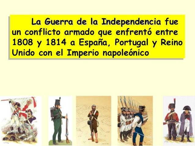 La Guerra de la IndependenciaLa Guerra de la Independencia fue un conflicto armado que enfrentó entre 1808 y 1814 a España...