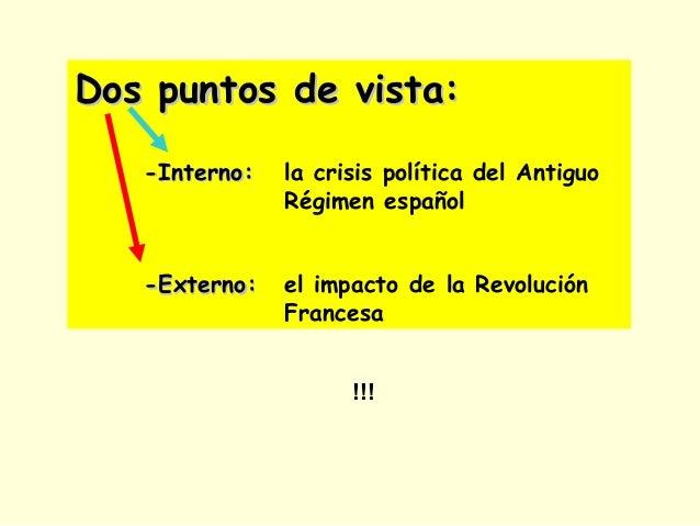 Dos puntos de vista:Dos puntos de vista: -Interno:-Interno: la crisis política del Antiguo Régimen español -Externo:-Exter...