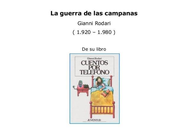 La guerra de las campanas Gianni Rodari ( 1.920 – 1.980 ) De su libro