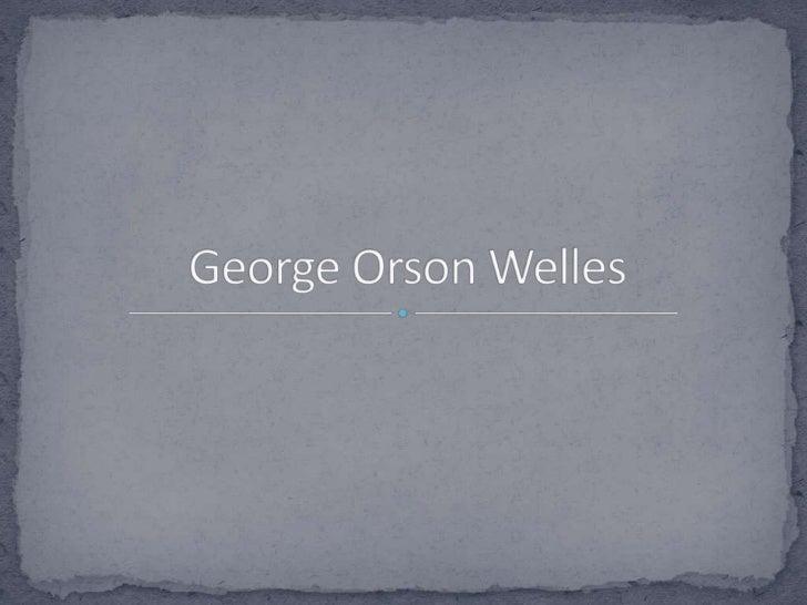 George Orson Welles (Wisconsin, Estados Unidos, 6 de mayode 1915 - † Hollywood, Los Ángeles, Estados Unidos, 10 deoctubre ...