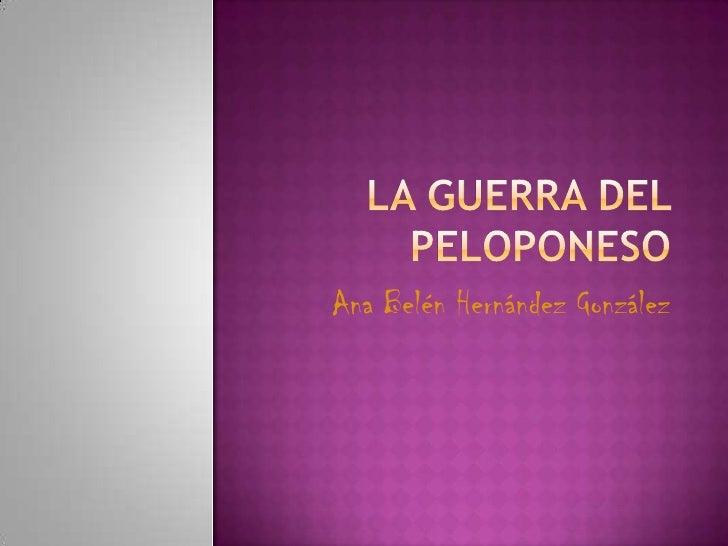 La Guerra del Peloponeso<br />Ana Belén Hernández González <br />