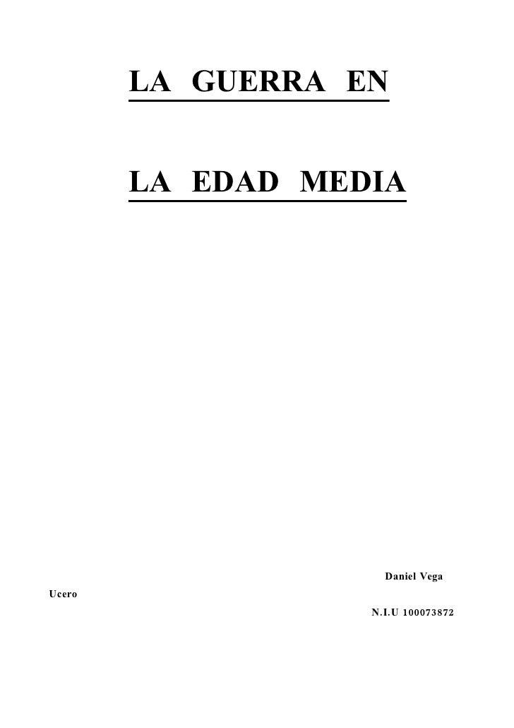 LA GUERRA EN           LA EDAD MEDIA                          Daniel Vega Ucero                    N.I.U 100073872