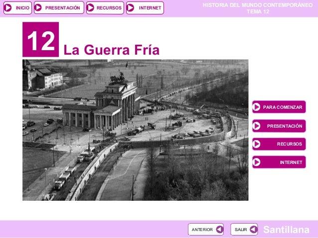 HISTORIA DEL MUNDO CONTEMPORÁNEO TEMA 12 RECURSOS INTERNETPRESENTACIÓN Santillana INICIO SALIRSALIRANTERIORANTERIOR 12 La ...