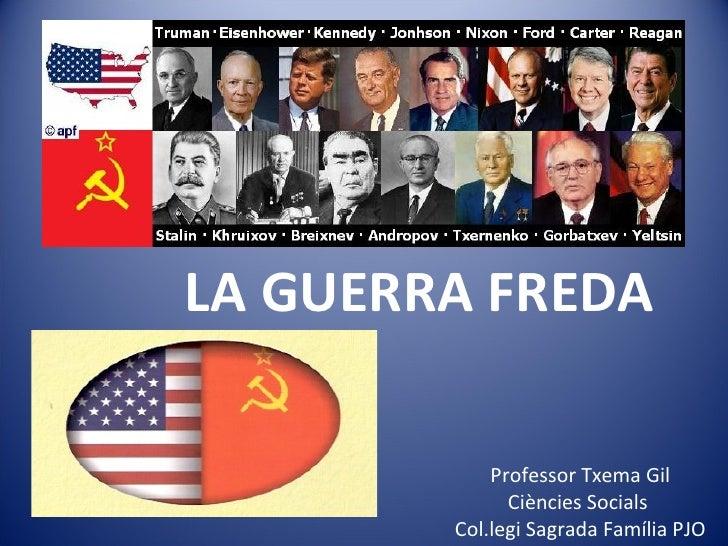LA GUERRA FREDA            Professor Txema Gil              Ciències Socials        Col.legi Sagrada Família PJO