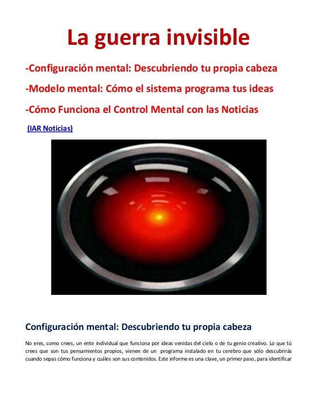 La guerra invisible -Configuración mental: Descubriendo tu propia cabeza -Modelo mental: Cómo el sistema programa tus idea...