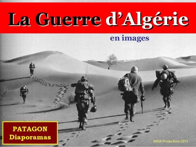La Guerre d'Algérie          en images                      5KNA Productions 2012
