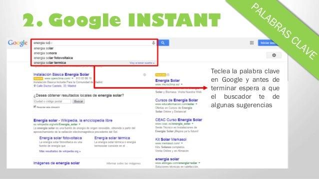 2. Google INSTANT Teclea la palabra clave en Google y antes de terminar espera a que el buscador te de algunas sugerencias