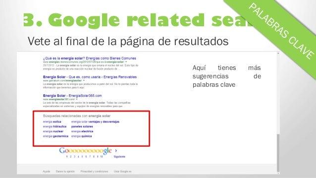 3. Google related search Vete al final de la página de resultados Aquí tienes más sugerencias de palabras clave