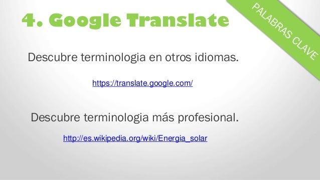 4. Google Translate Descubre terminologia más profesional. http://es.wikipedia.org/wiki/Energia_solar Descubre terminologi...