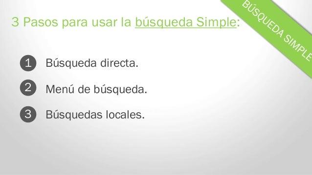 Búsqueda directa. 3 Pasos para usar la búsqueda Simple: 1 Menú de búsqueda.2 3 Búsquedas locales.