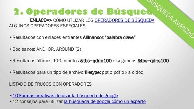 2. Operadores de Búsqueda ENLACE=> CÓMO UTLIZAR LOS OPERADORES DE BÚSQUEDA ALGUNOS OPERADORES ESPECIALES: •Resultados con ...