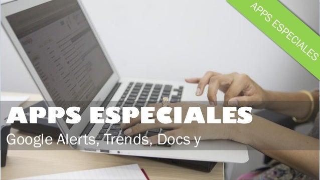 APPS ESPECIALES Google Alerts, Trends, Docs y