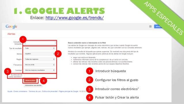 """1. GOOGLE ALERTS 2 1 Introducir búsqueda Configurar los filtros al gusto 2 1 Introducir correo electrónico""""3 4 Pulsar botó..."""