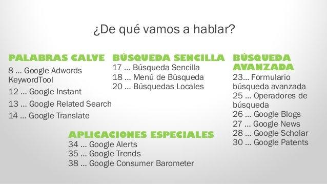 ¿De qué vamos a hablar? PALABRAS CALVE 8 … Google Adwords KeywordTool 12 … Google Instant 13 … Google Related Search 14 … ...