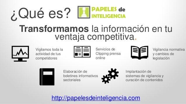 ¿Qué es? Transformamos la información en tu ventaja competitiva. Vigilamos toda la actividad de tus competidores Servicios...