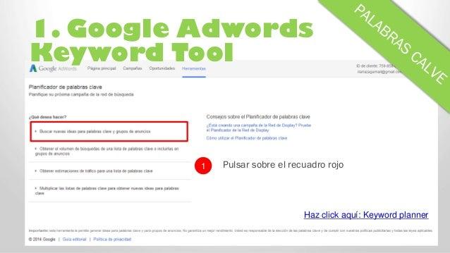 1. Google Adwords Keyword Tool Pulsar sobre el recuadro rojo1 Haz click aquí: Keyword planner