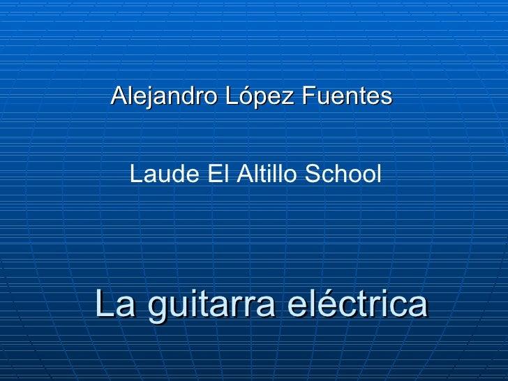 La guitarra eléctrica Alejandro López Fuentes Laude El Altillo School