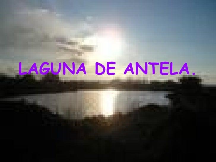 LAGUNA DE ANTELA.