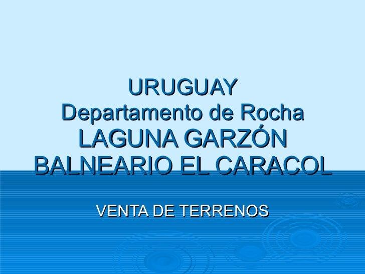 URUGUAY  Uruguay  URUGUAY Departamento de Rocha LAGUNA GARZÓN BALNEARIO EL CARACOL   VENTA DE TERRENOS