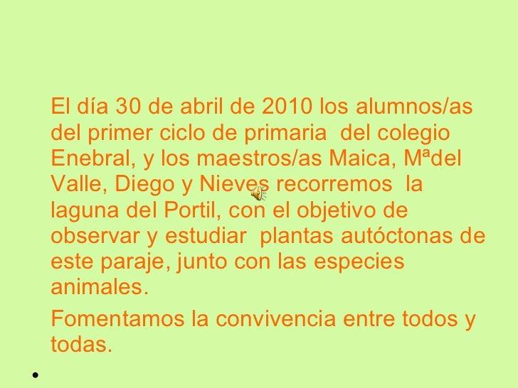 <ul><li>El día 30 de abril de 2010 los alumnos/as del primer ciclo de primaria  del colegio Enebral, y los maestros/as Mai...