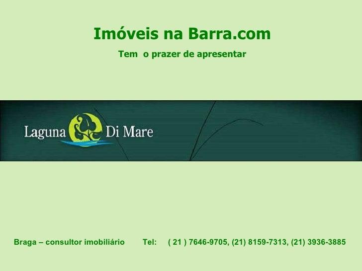 Imóveis na Barra.com Tem  o prazer de apresentar Braga – consultor imobiliário  Tel:  ( 21 ) 7646-9705, (21) 8159-7313, (2...