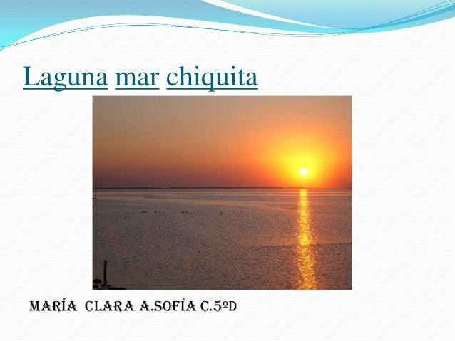 Laguna mar chiquitaMaría clara A.Sofía C.5ºD