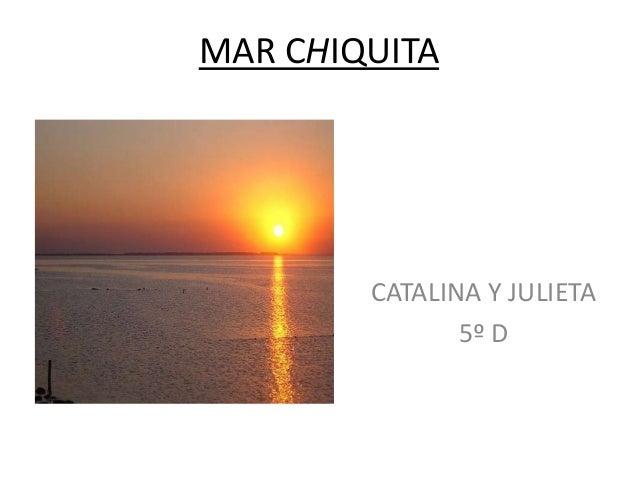 MAR CHIQUITA        CATALINA Y JULIETA               5º D