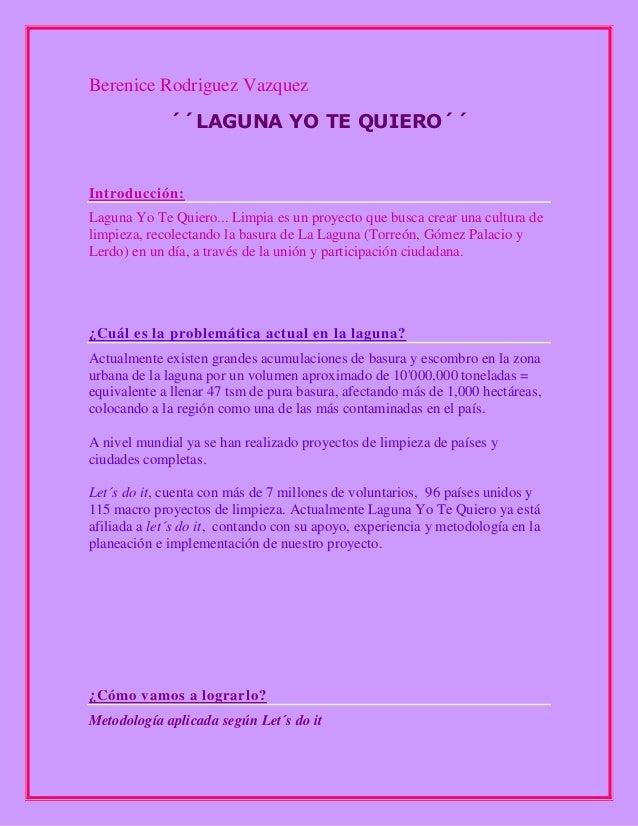 Berenice Rodriguez Vazquez ´´LAGUNA YO TE QUIERO´´  Introducción: Laguna Yo Te Quiero... Limpia es un proyecto que busca c...