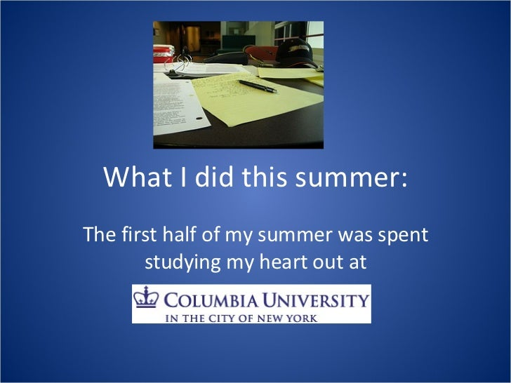 What I did this summer: The first half of my summer was spent studying my heart out at