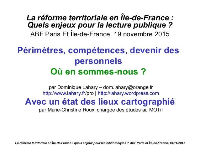 La réforme territoriale en Île-de-France : Quels enjeux pour la lecture publique ? ABF Paris Et Île-de-France, 19 novembre...