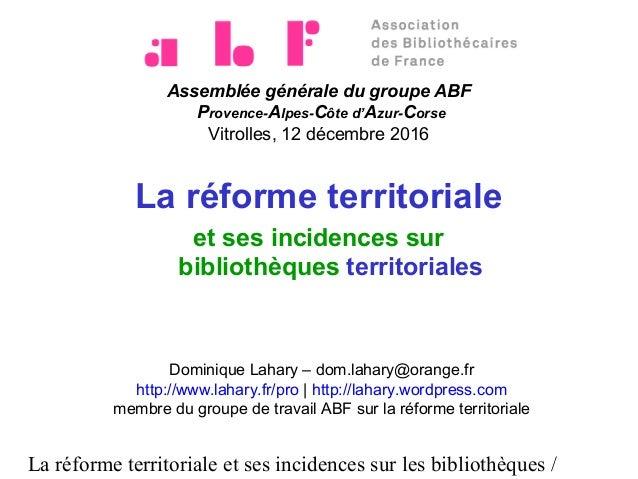 La réforme territoriale et ses incidences sur les bibliothèques / Assemblée générale du groupe ABF Provence-Alpes-Côte d'A...