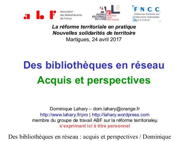 Des bibliothèques en réseau : acquis et perspectives / Dominique La réforme territoriale en pratique Nouvelles solidarités...