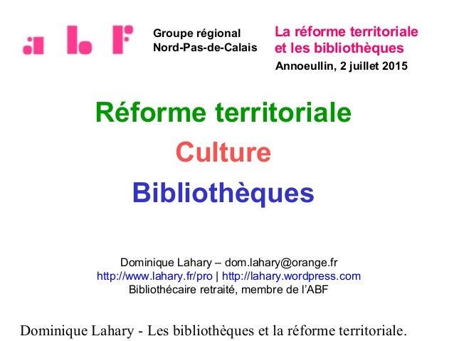 Dominique Lahary - Les bibliothèques et la réforme territoriale. Réforme territoriale Culture Bibliothèques Dominique Laha...