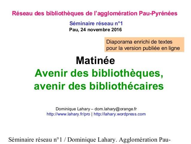 Séminaire réseau n°1 / Dominique Lahary. Agglomération Pau- Matinée Avenir des bibliothèques, avenir des bibliothécaires D...
