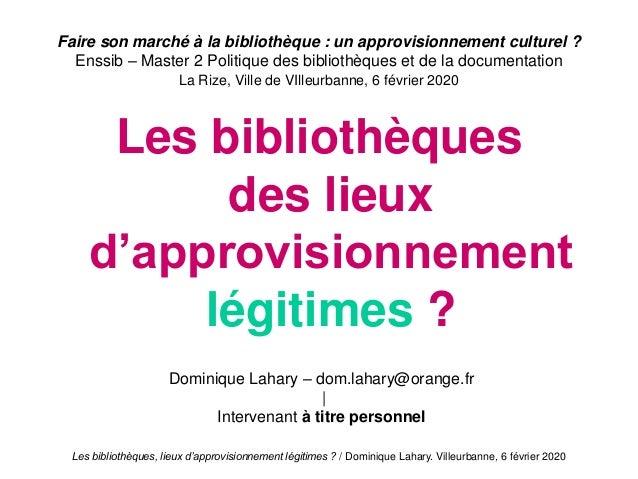 Les bibliothèques, lieux d'approvisionnement légitimes ? / Dominique Lahary. Villeurbanne, 6 février 2020 Faire son marché...