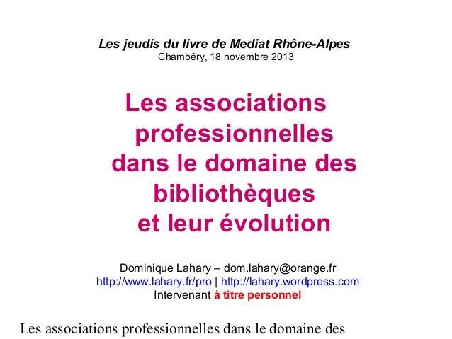 Les associations professionnelles dans le domaine des Les jeudis du livre de Mediat Rhône-Alpes Chambéry, 18 novembre 2013...