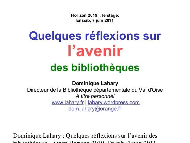 Dominique Lahary : Quelques réflexions sur l'avenir des Horizon 2019 : le stage. Enssib, 7 juin 2011 Quelques réflexions s...