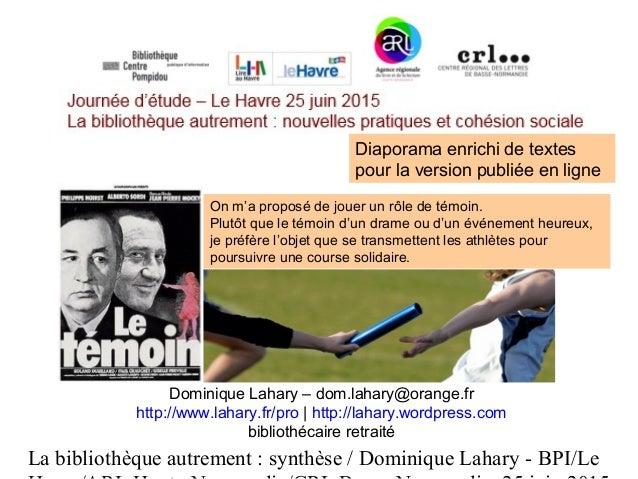 La bibliothèque autrement : synthèse / Dominique Lahary - BPI/Le Dominique Lahary – dom.lahary@orange.fr http://www.lahary...