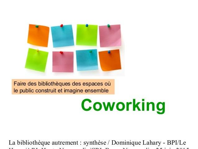 La bibliothèque autrement : synthèse / Dominique Lahary - BPI/Le Coworking Faire des bibliothèques des espaces où le publi...