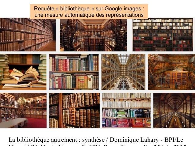 La bibliothèque autrement : synthèse / Dominique Lahary - BPI/Le Requête « bibliothèque » sur Google images : une mesure a...
