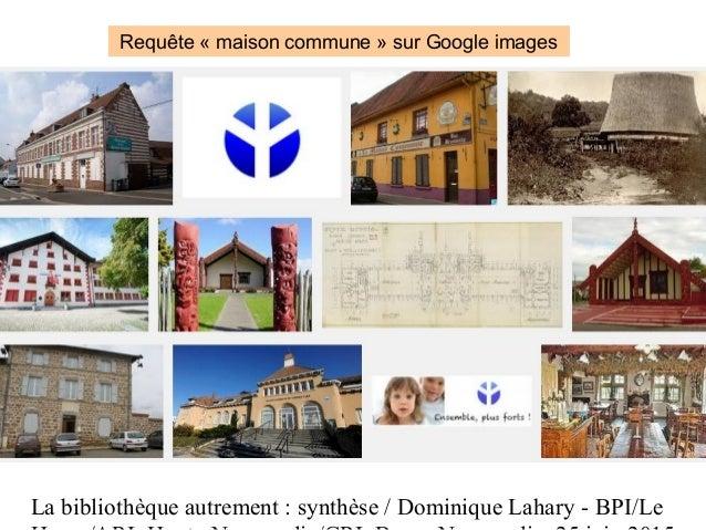 La bibliothèque autrement : synthèse / Dominique Lahary - BPI/Le Requête « maison commune » sur Google images