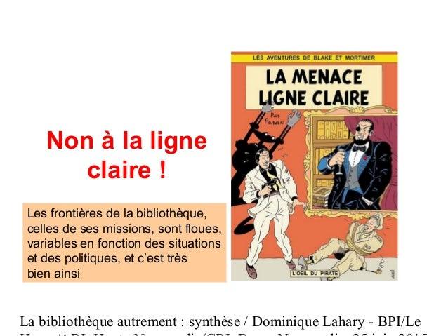 La bibliothèque autrement : synthèse / Dominique Lahary - BPI/Le Non à la ligne claire ! Les frontières de la bibliothèque...