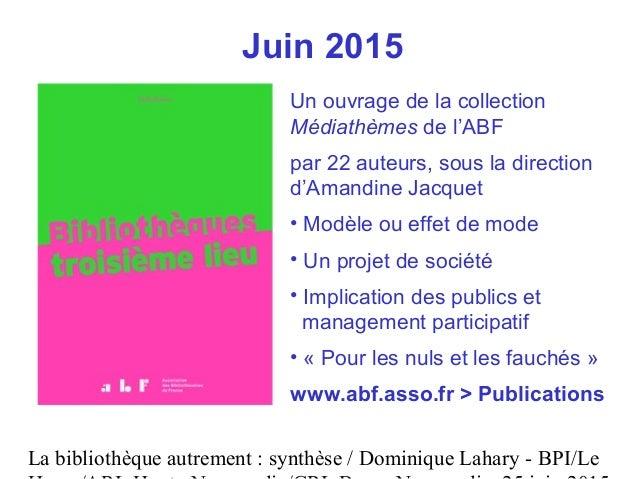 La bibliothèque autrement : synthèse / Dominique Lahary - BPI/Le Juin 2015 Un ouvrage de la collection Médiathèmes de l'AB...