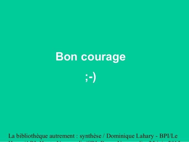 La bibliothèque autrement : synthèse / Dominique Lahary - BPI/Le Bon courage ;-)