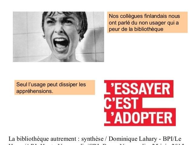 La bibliothèque autrement : synthèse / Dominique Lahary - BPI/Le Nos collègues finlandais nous ont parlé du non usager qui...