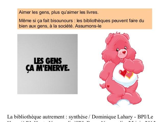 La bibliothèque autrement : synthèse / Dominique Lahary - BPI/Le Aimer les gens, plus qu'aimer les livres. Même si ça fait...