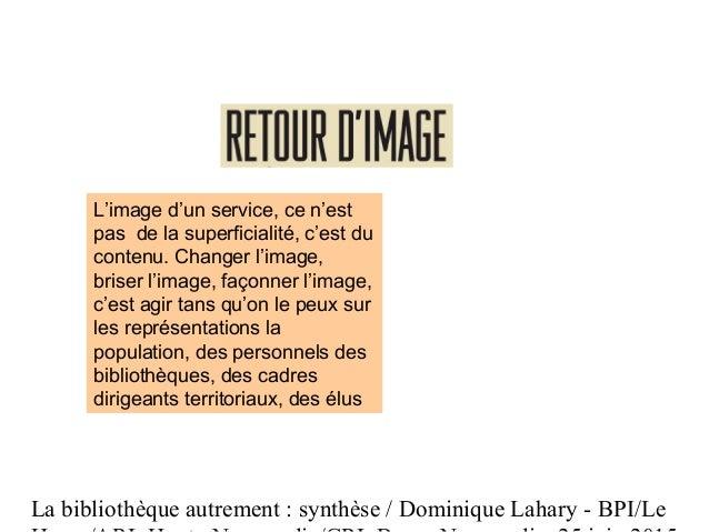 La bibliothèque autrement : synthèse / Dominique Lahary - BPI/Le L'image d'un service, ce n'est pas de la superficialité, ...